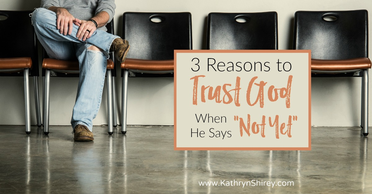 "When God says wait, how do you keep trusting? Take hope in 3 reasons to trust God when he says ""not yet"" and trust he will lead you to ""better yet""."