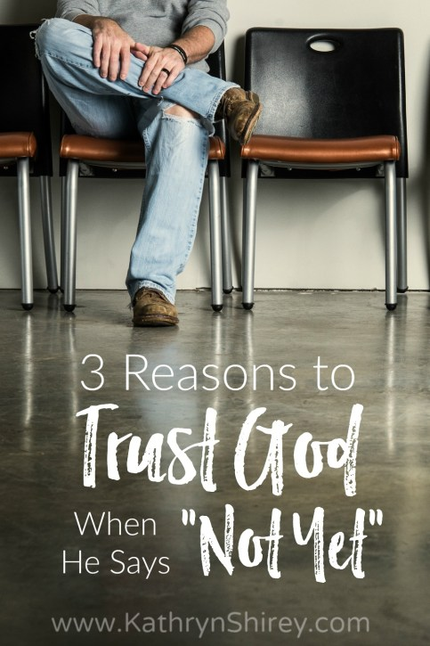 "Are you in a season of waiting? Take hope in 3 reasons to trust in God when he says ""not yet"". Trust that God's ""yet still"" will take you to ""better yet""."