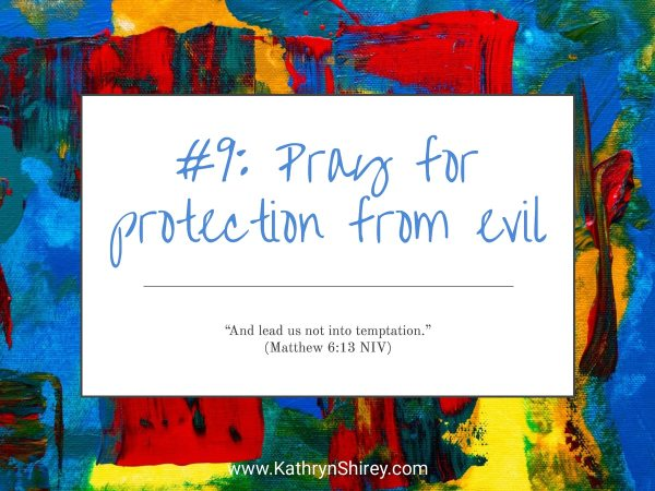 Prayer lesson #9: Pray for protection from evil - Pray for a hedge of protection around you and your loved ones.