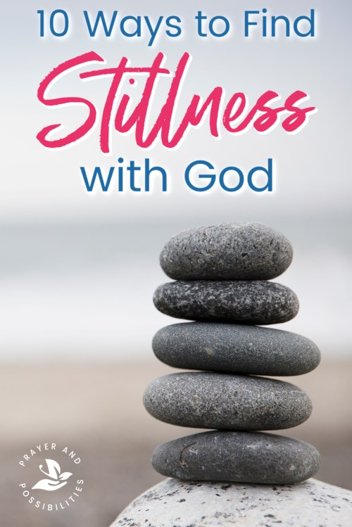 Life too busy? Learn 10 ways how to be still, even if you don't like silence. Practicing stillness calms your soul and helps you hear God more clearly.