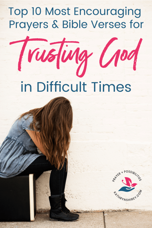 Top 10 most encouraging prayers and Bible verses for trusting God in difficult times. Get the free printable prayers and scripture cards!