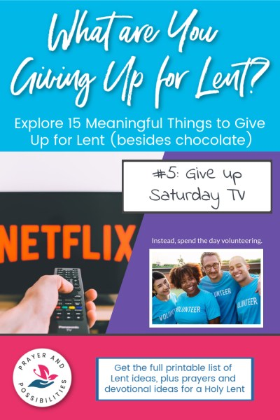 Lent idea #5: give up Saturday TV and instead spend your time volunteering | 15 Meaningful Things to Give Up for Lent (besides chocolate)
