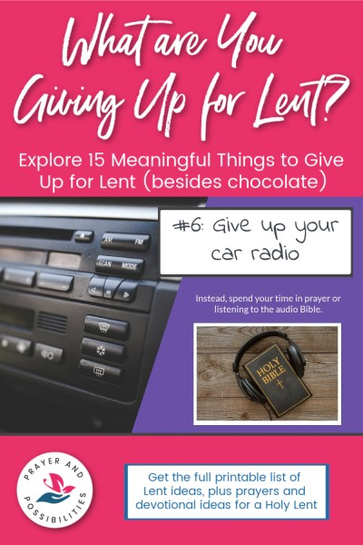 Lent idea #6: give up the car radio and instead spend time in prayer or listening to the audio Bible. | 15 Meaningful Things to give up for Lent (besides chocolate)