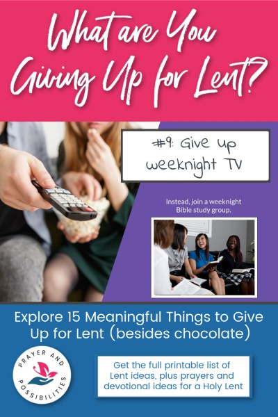 Lent idea #9: give up weeknight TV and join a Bible study group instead. | 15 Meaningful Things to Give Up for Lent (besides chocolate)