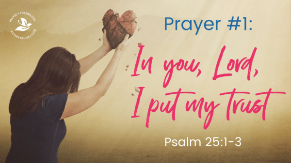 Prayer that changes lives - In You, Lord, I put my trust | Psalm 25
