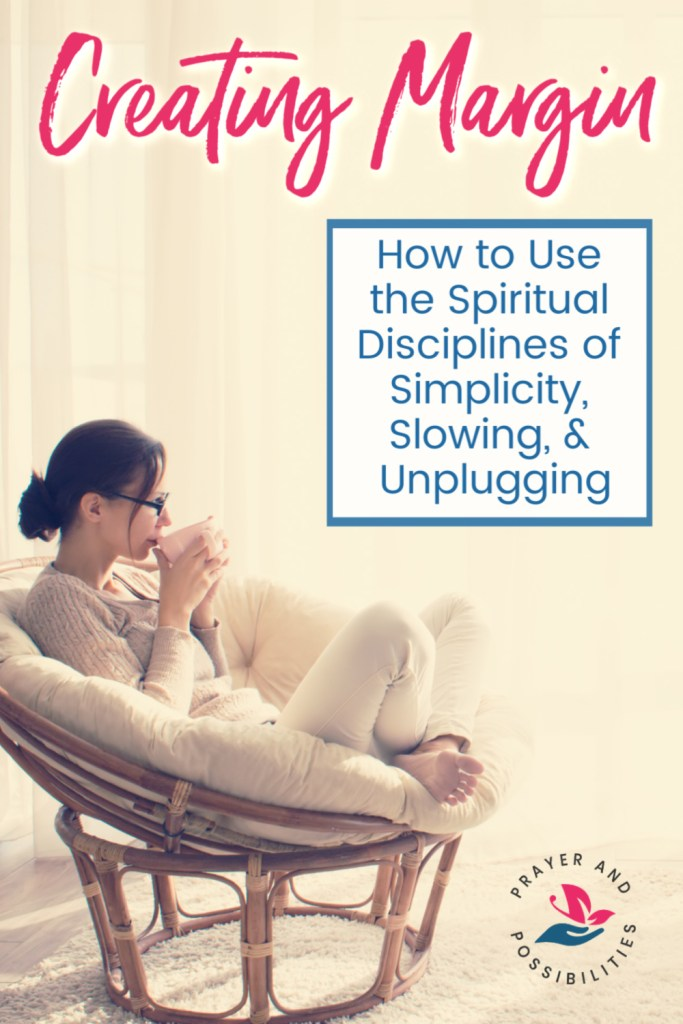 Is your life too busy? Create margin through the spiritual discipline of simplicity. Cut back and say no through simplicity, slowing, and unplugging.