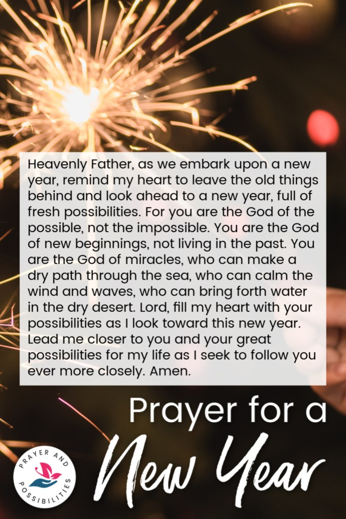 A prayer for a new year. As we embark upon a new year, pray for new beginnings and fresh starts through Christ. For God can make all things new.