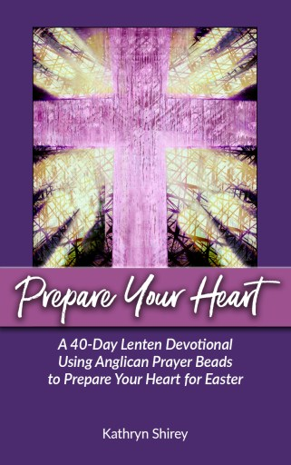 Prepare Your Heart - a 40-Day Lenten Devotional Using Anglican Prayer Beads to Prepare Your Heart for Easter