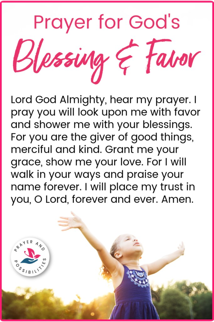 A daily prayer for blessing and favor from God. Pray for God's blessings and favor on your life, to shower his mercy and grace upon you.