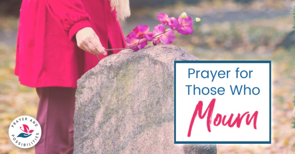 A prayer for those who mourn. Pray for God by your side, supporting you through the tears, lifting you up on the good days and the bad.