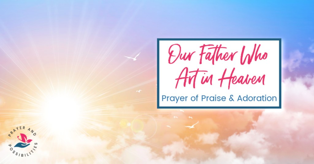 Praying through the Lord's Prayer: Our Father who art in heaven. Praise God for who he is, your Heavenly Father.