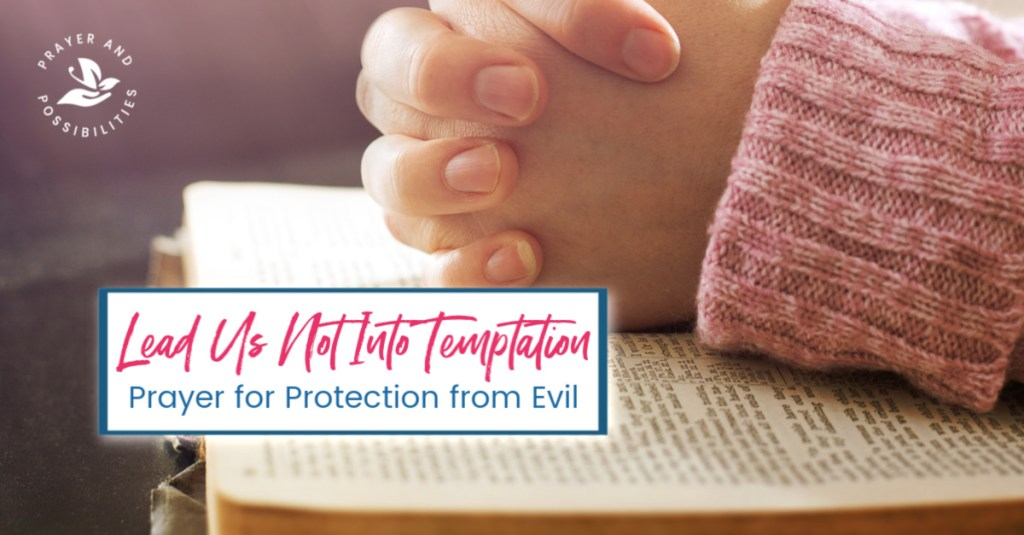Lead Us Not Into Temptation: Prayer for Protection from Evil. Pray through the Lord's Prayer for God's help and protection from evil and temptation.
