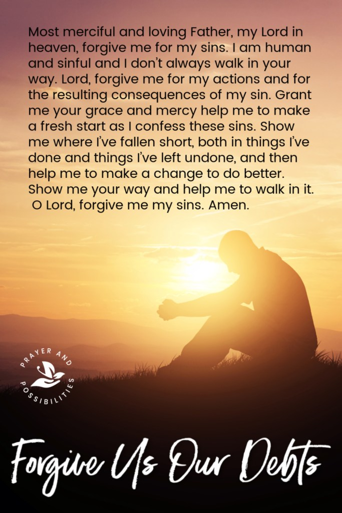 Praying through the Lord's Prayer: Forgive us our debts. A prayer of confession and repentance. Pray to confess your sins and ask for God's forgiveness. Pray to repent, turning from those sins and walking closer to God's path.