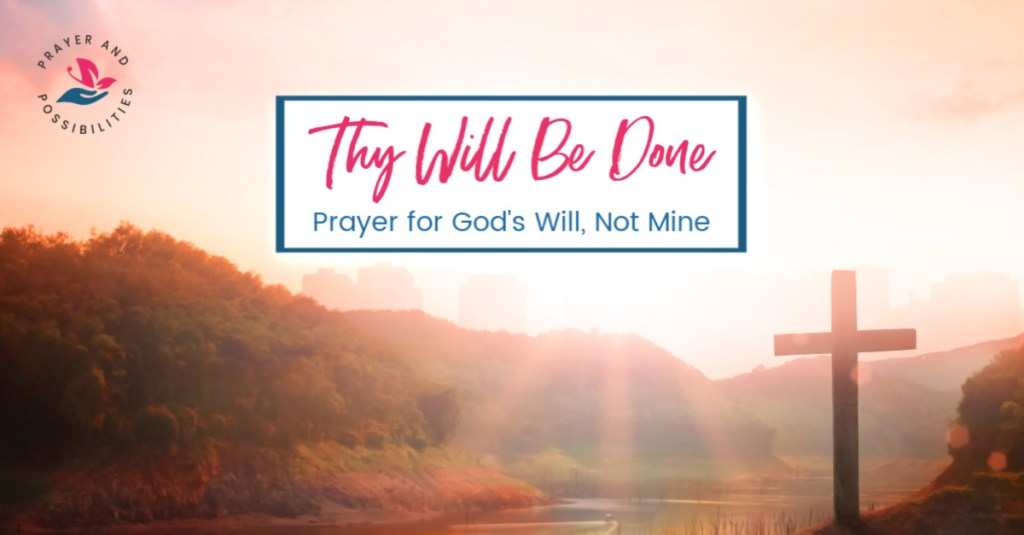 Praying through the Lord's Prayer: Thy will be done. Pray for God's plan, not mine. Pray to submit your will to God, following where he leads in trust and obedience.