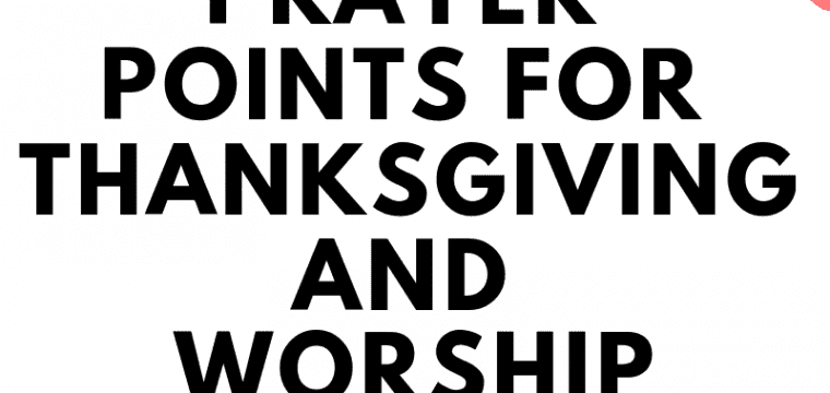 50+ Incredible Prayer Points for Thanksgiving and Worship