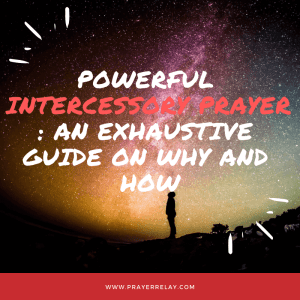 Powerful Intercessory Prayer: An Exhaustive Guide On Why and How