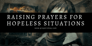 Raising Prayers for Hopeless Situations