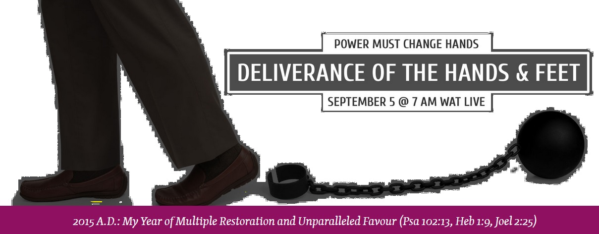 SEPTEMBER 2015 POWER MUST CHANGE HANDS - DELIVERANCE OF THE FEET - PT. 2