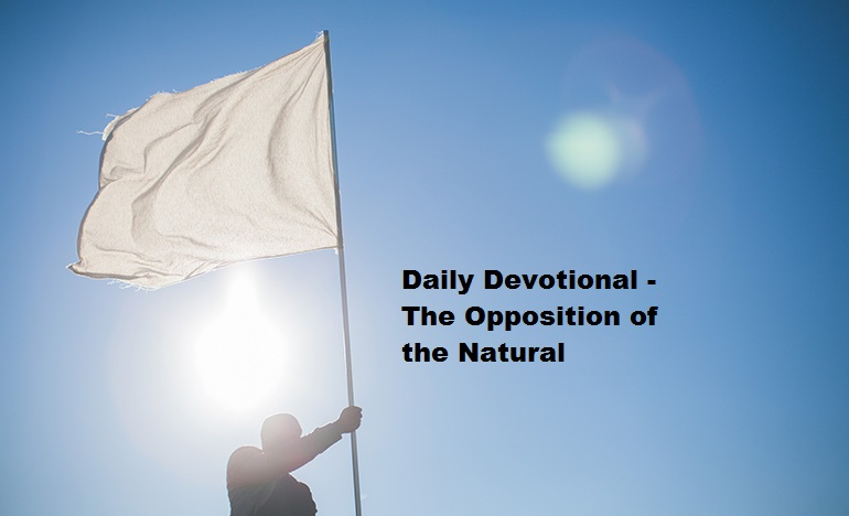 Daily Devotional - The Opposition of the Natural
