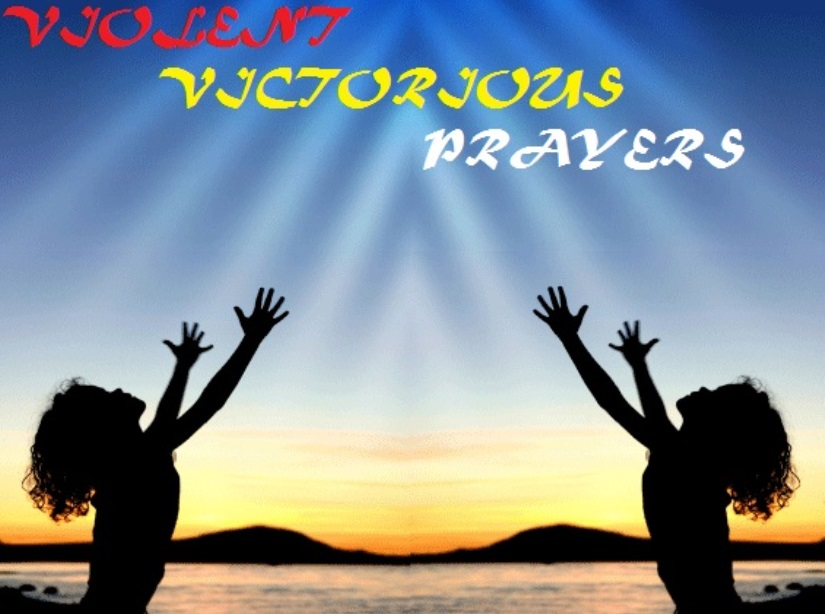 VIOLENT VICTORIOUS PRAYERS!
