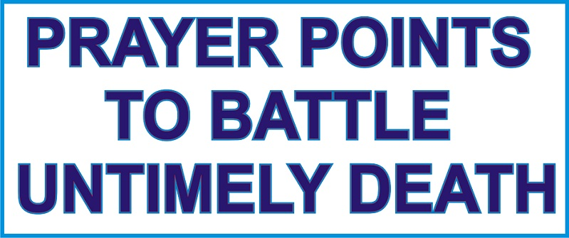 PRAYER POINTS AGAINST UNTIMELY DEATH