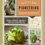 Self-Sufficiency is the Ultimate Girl Power:  Modern Pioneering by Georgia Pellegrini (Book Review)