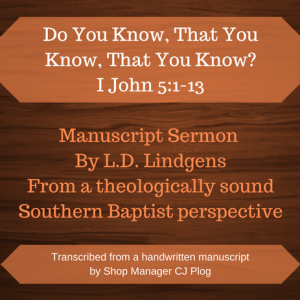 Graphic describing the product: A manuscript sermon by L.D. Lindgens titled: Do You Know, That You Know, That You Know? Featured Text: I John 5:1-13