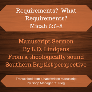 "A graphic describing the product: A manuscript sermon by L.D. Lindgens titled ""Requirements? What Requirements?"" Featured Text: Micah 6:6-8"