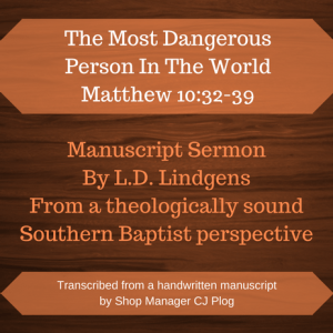 "A graphic image describing the product A graphic describing the product: A manuscript sermon by L.D. Lindgens titled ""The Most Dangerous Person In The World"" Featured Text: Matthew 10:32-39"