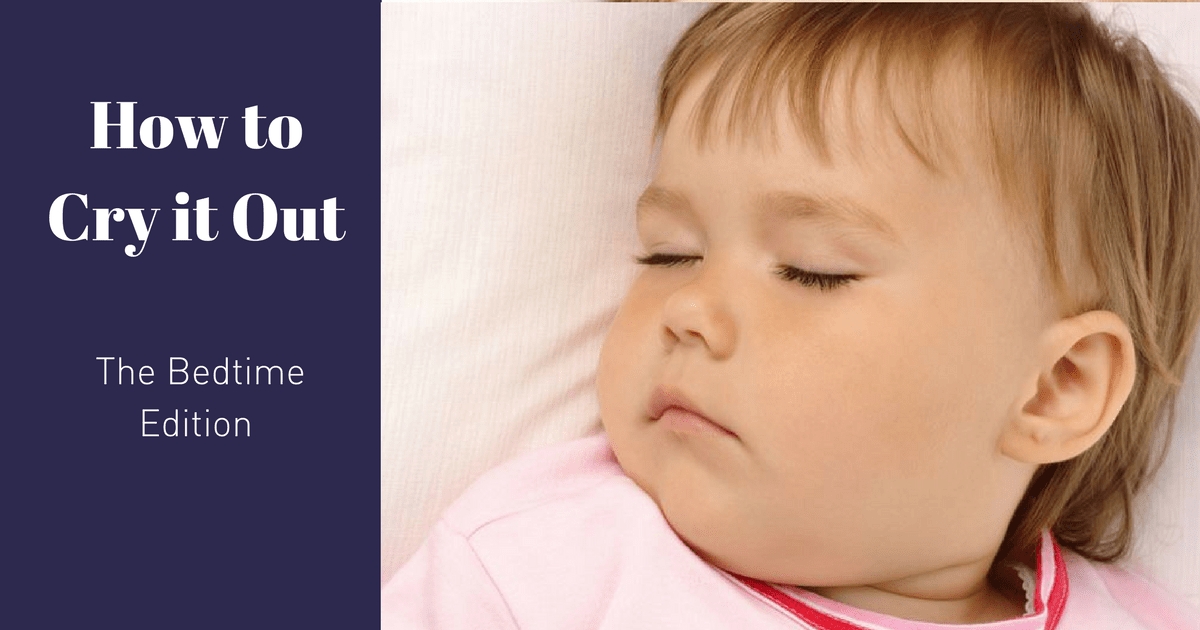 How to Cry it Out: The Bedtime Edition - Precious Little Sleep