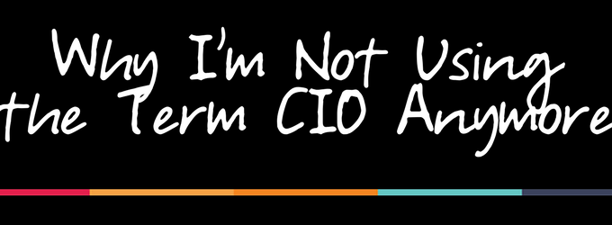 Why I Won't Be Using the Term CIO Anymore – EP 15