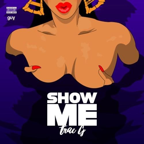 "Trae G Is Telling The Ladies ""Show Me"" [Audio"