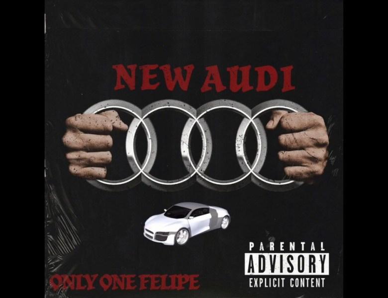 Only One Felipe – New Audi (Prod. Kyle Junior)
