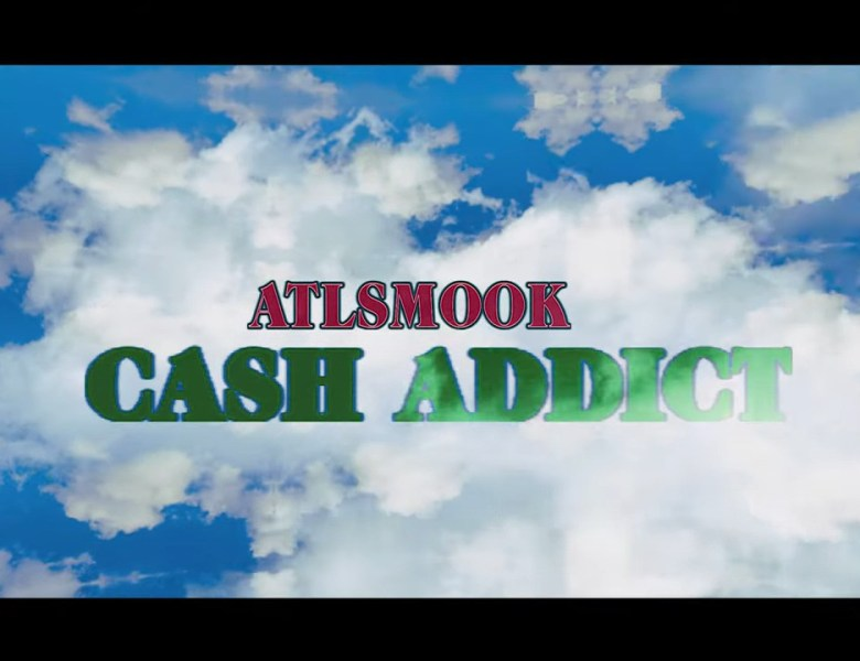 ATL SMOOK – Cash Addict [Created by @moshpxt]