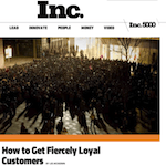 New article on Inc - How to Get Fiercely Loyal Customers