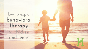 {Professional Insight} How to Explain Behavioral Therapy to Children and Teens