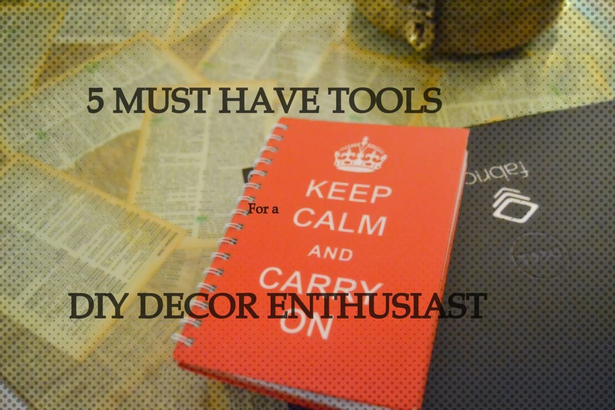 5 Must Have tools for a  DIY decor Enthusiast