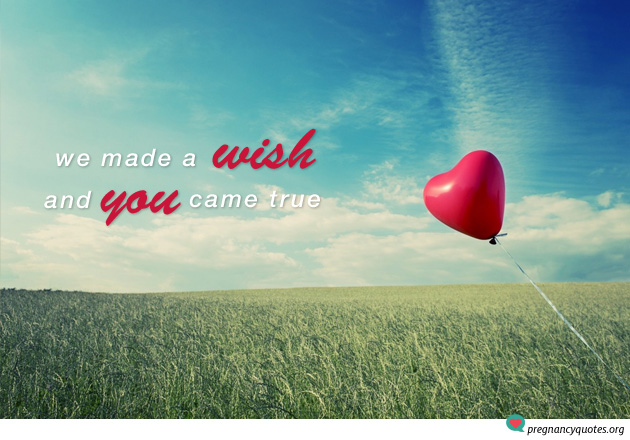 We made a wish and you came true | Pregnancy Quotes and Sayings