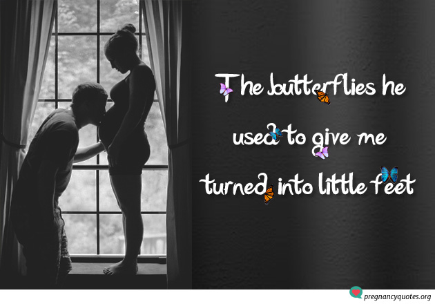 Butterfly Quotes pregancy quote and saying - man kissing wifes belly