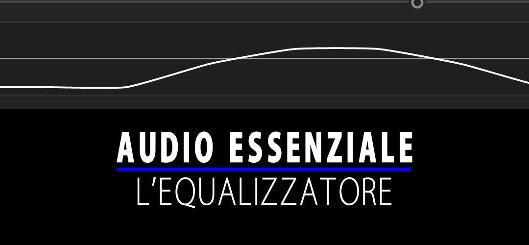Audio Essenziale (parte 4): l'equalizzatore (EQ)