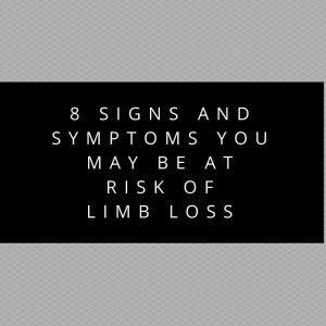 8 Signs and Symptoms You May Be at Risk of Limb Loss