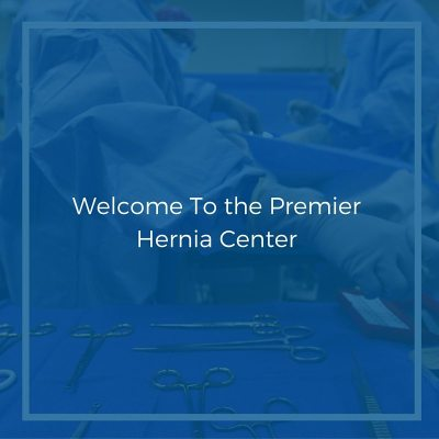 Welcome To the Premier Hernia Center