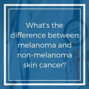 What's the difference between melanoma and non-melanoma skin cancer-