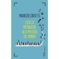 Maurizio Crosetti, Esercizi preparatori alla melodia del mondo