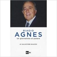 """""""Biagio Agnes. Un giornalista al potere"""" di Salvatore Biazzo"""