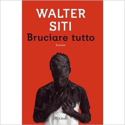 """""""Bruciare tutto"""" di Walter Siti"""
