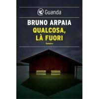 Bruno Arpaia, Qualcosa, là fuori