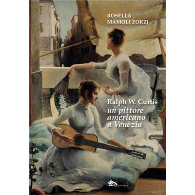 """""""Ralpf W. Curtis, un pittore americano a Venezia"""" di Rossella Mamoli Zorzi"""