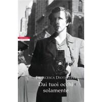 """""""Dai tuoi occhi solamente"""" di Francesca Diotallevi"""