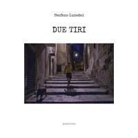 """""""Due tiri"""" di Stefano Lunedei"""